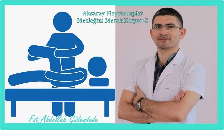 Aksaray Fizyoterapist Mesleğini Merak Ediyor