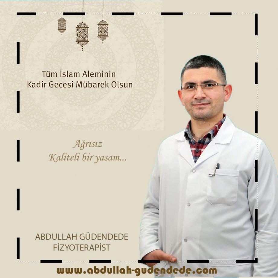 Kadir Gecesi Mesajı, Tanınmış Fizyoterapist Abdullah Güdendede, aksaray fizyoterapist